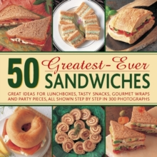 50 Greatest-ever Sandwiches : Great Ideas for Lunchboxes, Tasty Snacks, Gourmet Wraps and Party Pieces, Hardback Book