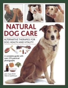 Natural Dog Care : Alternative Therapies for Dog Health and Vitality, Hardback Book