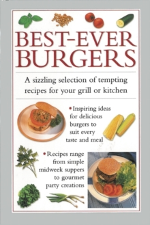 Best-ever Burgers : A Sizzling Selection of Tempting Recipes for Your Grill or Kitchen, Hardback Book