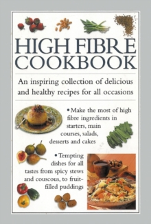 High Fibre Cookbook : An Inspiring Collection of Delicious and Healthy Recipes for All Occasions, Hardback Book