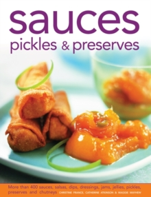 Sauces, Pickles & Preserves : More Than 400 Sauces, Salsas, Dips, Dressings, Jams, Jellies, Pickles, Preserves and Chutneys, Hardback Book