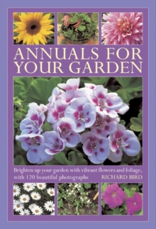 Annuals for Your Garden : Brighten Up Your Garden with Vibrant Flowers and Foliage, Hardback Book