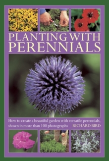 Planting with Perennials : How to Create a Beautiful Garden with Versatile Perennials, Hardback Book