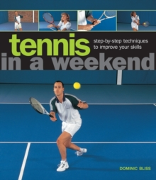 Tennis in a Weekend : Step-by-step Techniques to Improve Your Skills, Hardback Book