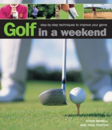 Golf in a Weekend : Step-by-step Techniques to Improve Your Game, Hardback Book