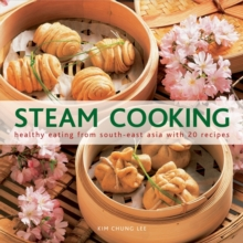 Steam Cooking : Healthy Eating from South-east Asia with 20 Recipes, Hardback Book