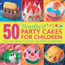 50 Novelty Party Cakes for Children : Fun and Fantasy Designs for Every Celebration, Hardback Book