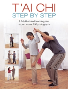 T'ai Chi Step by Step : A Fully Illustrated Teaching Plan, Shown in Over 250 Photographs, Hardback Book