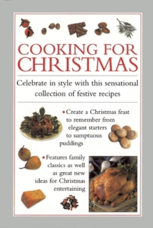Cooking for Christmas : Celebrate in Style with This Sensational Collection of Festive Recipes, Hardback Book