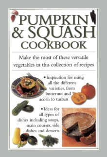 Pumpkin & Squash Cookbook : Make the Most of These Versatile Vegetables in This Collection of Recipes, Hardback Book
