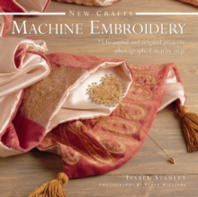 New Crafts: Machine Embroidery : 25 Beautiful and Original Projects Photographed Step by Step, Hardback Book