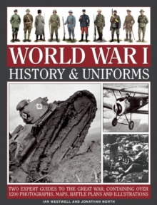 World War I: History & Uniforms : Two Expert Guides to the Great War, Containing Over 1200 Photographs, Maps, Battle Plans and Illustrations, Hardback Book
