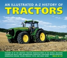 An Illustrated A-Z History of Tractors : Features 28 of the Greatest Tractor Manufacturers in the World, Including Caterpillar, Deutz, Ford, International Harvester, John Deere, Massey-Ferguson, Minne, Hardback Book