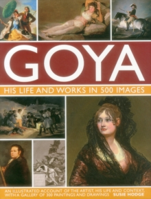 Goya : An Illustrated Account of the Artist, His Life and Context, with a Gallery of 300 Paintings and Drawings, Hardback Book