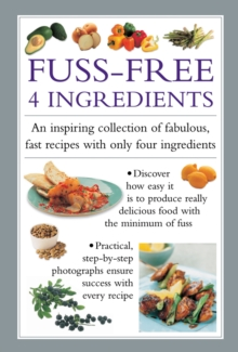 Fuss-Free 4 Ingredients : An Inspiring Collection of Fabulous, Fast Recipes with Only Four Ingredients, Hardback Book