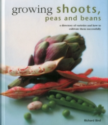 Growing Shoots, Peas and Beans : A Directory of Varieties and How to Cultivate Them Successfully, Hardback Book