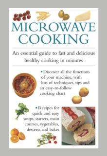 Microwave Cooking : An Essential Guide to Fast and Delicious Healthy Cooking in Minutes, Hardback Book