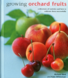 Growing Orchard Fruits : A Directory of Varieties and How to Cultivate Them Successfully., Hardback Book