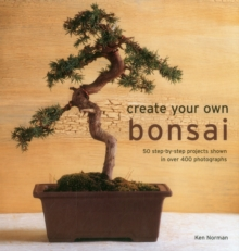 Create Your Own Bonsai : 50 Step-by-Step Projects Shown in Over 400 Photographs, Hardback Book