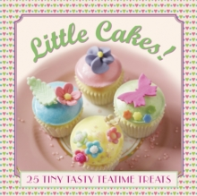 Little Cakes!: 25 Tiny Tasty Tea-Time Treats, Hardback Book