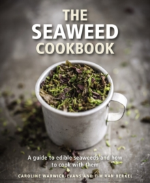 The Seaweed Cookbook : A Guide to Edible Seaweeds and How to Cook with Them, Hardback Book