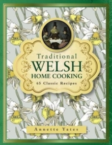 Traditional Welsh Home Cooking : 65 Classic Recipes, Hardback Book