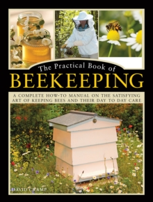 The Practical Book of Beekeeping : A complete how-to manual on the satisfying art of keeping bees and their day to day care, Hardback Book