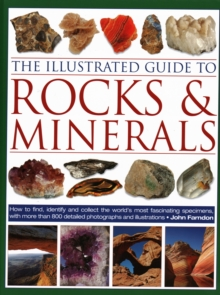 The Illustrated Guide to Rocks & Minerals : How to find, identify and collect the world's most fascinating specimens, with over 800 detailed photographs, Hardback Book
