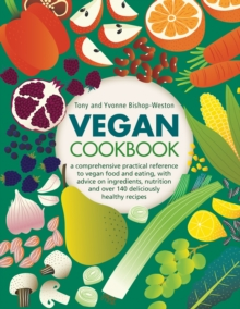 Vegan Cookbook : A comprehensive practical reference to vegan food and eating, with advice on ingredients, nutrition and over 140 deliciously healthy recipes, Hardback Book
