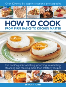 How to Cook: From first basics to kitchen master : The cook's guide to frying, baking, poaching, casseroling, steaming and roasting a fabulous range of 140 tasty recipes, with 800 step-by-step instruc, Hardback Book