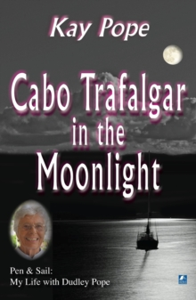 Cabo Trafalgar in the Moonlight : Pen & Sail: My Life with Dudley Pope, Paperback Book