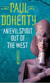 An Evil Spirit Out of the West (Akhenaten Trilogy, Book 1) : A story of ambition, politics and assassination in Ancient Egypt, Paperback / softback Book