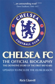 Chelsea FC: the Official Biography : The Definitive Story of the First 100 Years, Paperback Book