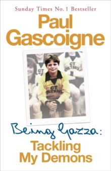 Being Gazza : Tackling My Demons, Paperback Book