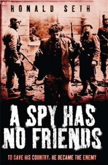 A Spy Has No Friends : To Save His Country, He Became the Enemy, Paperback Book