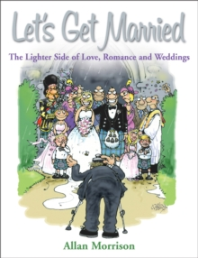 Let's Get Married : The Lighter Side of Love, Romance and Weddings, Paperback / softback Book