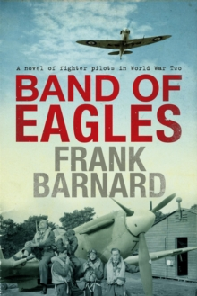 Band of Eagles : A thrilling tale of fighter pilots in World War Two, Paperback / softback Book