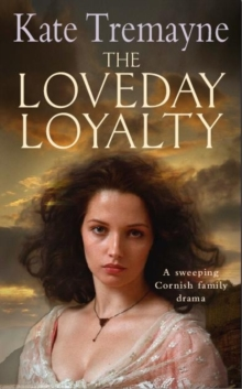 The Loveday Loyalty (Loveday series, Book 7) : Drama, intrigue and romance in an exciting historical saga, Paperback Book
