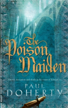 The Poison Maiden (Mathilde of Westminster Trilogy, Book 2) : Deceit, deception and death in the court of Edward II, Paperback Book