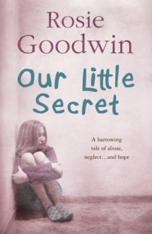 Our Little Secret : A harrowing saga of abuse, neglect... and hope, Paperback / softback Book
