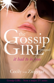 Gossip Girl: It Had To Be You, Paperback / softback Book