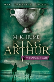 King Arthur: The Bloody Cup (King Arthur Trilogy 3) : A thrilling historical adventure of treason and turmoil, Paperback / softback Book