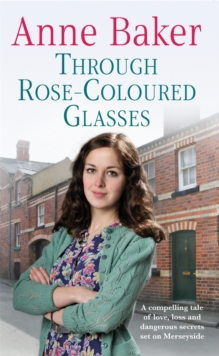 Through Rose-coloured Glasses : A Compelling Saga of Love, Loss and Dangerous Secrets, Paperback Book