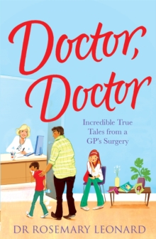 Doctor, Doctor: Incredible True Tales from a GP's Surgery, Paperback Book