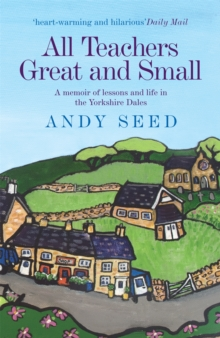 All Teachers Great and Small (Book 1) : A heart-warming and humorous memoir of lessons and life in the Yorkshire Dales, Paperback Book