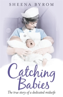 Catching Babies : A Midwife's Tale, Paperback / softback Book