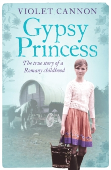 Gypsy Princess : A touching memoir of a Romany childhood, Paperback Book