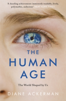 The Human Age : The World Shaped by Us, Paperback Book