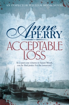 Acceptable Loss (William Monk Mystery, Book 17) : A gripping Victorian mystery of blackmail, vice and corruption, Paperback / softback Book