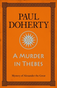 A Murder in Thebes (Alexander the Great Mysteries, Book 2) : A gripping mystery from Ancient Greece, EPUB eBook